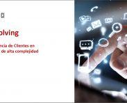 DEC Solving: La Experiencia de Cliente en escenarios de alta complejidad